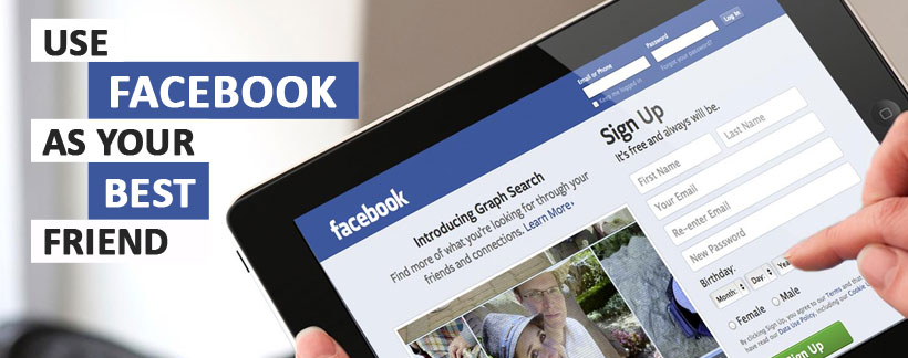 Use Facebook as Your Best Friend